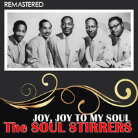 The Soul Stirrers - Joy, Joy to My Soul (Remastered)