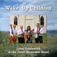 Lynn Goldsmith and the Jeter Mountain Band - Wake up Children