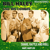 Bill Haley & His Comets - Shake, Rattle & Roll / Mary, Mary Lou (Remastered)