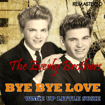 The Everly Brothers - Bye Bye Love / Wake up Little Susie (Remastered)