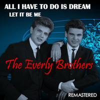 The Everly Brothers - All I Have to Do Is Dream / Let It Be Me (Remastered)