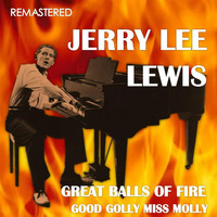 Jerry Lee Lewis - Great Balls of Fire / Good Golly Miss Molly (Remastered)