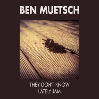 Ben Muetsch - They Don't Know