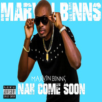 Marvin Binns - Nah Come Soon (Explicit)