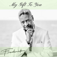 Frederick - My Gift to You