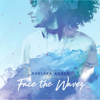 Chelsea Amber - Face the Waves