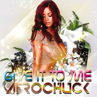 Afrochuck - Give It to Me