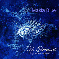 Makia Blue - 5th Element (Psychedelic Chillout)