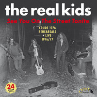 The Real Kids - See You on the Street Tonite