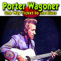 Porter Wagoner - One Way Ticket to the Blues