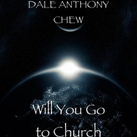 DALE ANTHONY CHEW - Will You Go to Church
