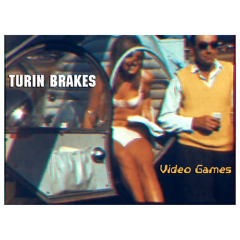 Turin Brakes - Video Games