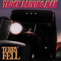 Terry Fell - Truck Driving Man