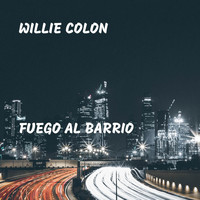 Willie Colon - Fuego al Barrio