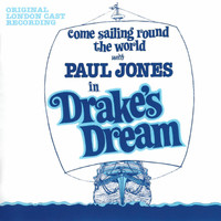 Original London Cast - Drake's Dream - Come Sailing Round the World with Paul Jones in Drake's Dream