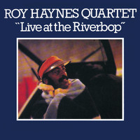 Roy Haynes Quartet - Live at the Riverbop