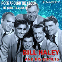 Bill Haley & His Comets - Rock Around the Clock / See You Later Alligator (Remastered)