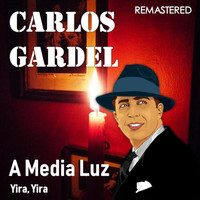 Carlos Gardel - A Media Luz / Yira, Yira (Remastered)