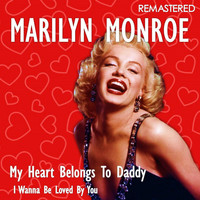 Marilyn Monroe - My Heart Belongs to Daddy / I Wanna Be Loved by You (Remastered)