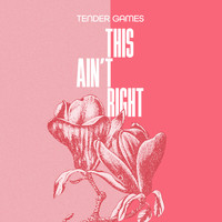 Tender Games - This Ain't Right
