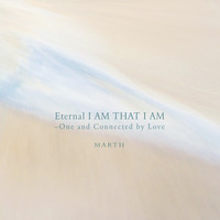 MARTH - Eternal I Am That I Am - One and Connected by Love - Piano Version -