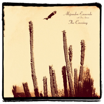 Alejandro Escovedo - The Crossing (Explicit)