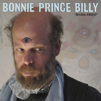 "Bonnie ""Prince"" Billy - Mama Tried / No Time To Cry"