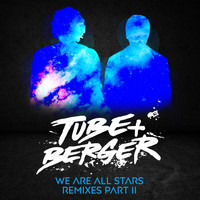 Tube & Berger - We Are All Stars Remixes Part II