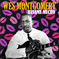 Wes Montgomery - Besame mucho (Digitally Remastered)