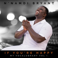 N'namdi Bryant - If You're Happy (My Vocalubrary, Vol. I)