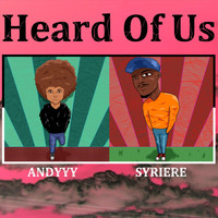 Andyyy - Heard of Us (feat. Syriere) (Explicit)