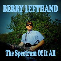 Berry Lefthand - The Spectrum of It All (Explicit)