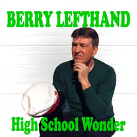 Berry Lefthand - High School Wonder