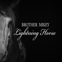 Brother Mikey - Lightning Horse