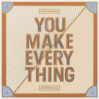The Embassy - You Make Everything