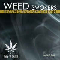 Mako Sax - Weed Smokers: Travels and Meditation