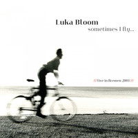 Luka Bloom - Sometimes I Fly (Live, 2001 Bremen)