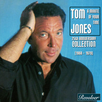 Tom Jones - A Minute Of Your Time / 25th Anniversary Collection (1968 - 1970)