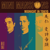 Mini Mansions - Midnight In Tokyo