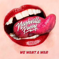 Nashville Pussy - We Want a War