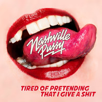Nashville Pussy - Tired of Pretending That I Give a Shit (Explicit)