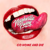 Nashville Pussy - Go Home and Die