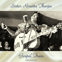 Sister Rosetta Tharpe - Gospel Train (Remastered 2018)
