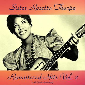 Sister Rosetta Tharpe - Remastered Hits Vol, 2 (All Tracks Remastered)
