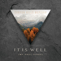 Canyon Hills Worship - It Is Well (My Soul Sings)