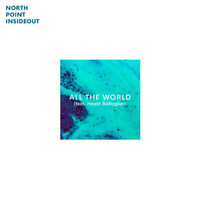 North Point InsideOut - All The World