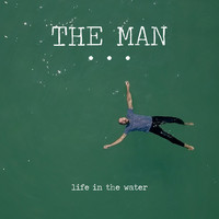 The Man - Life in the Water
