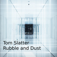 Tom Slatter - Rubble and Dust