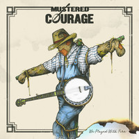 Mustered Courage - We Played With Fire