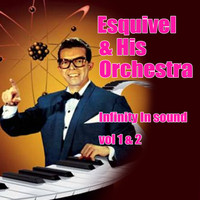 Esquivel & His Orchestra - Infinity In Sounds Volumes 1 and 2
